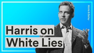 Sam Harris Explains How White Lies will Destroy Your Relationships