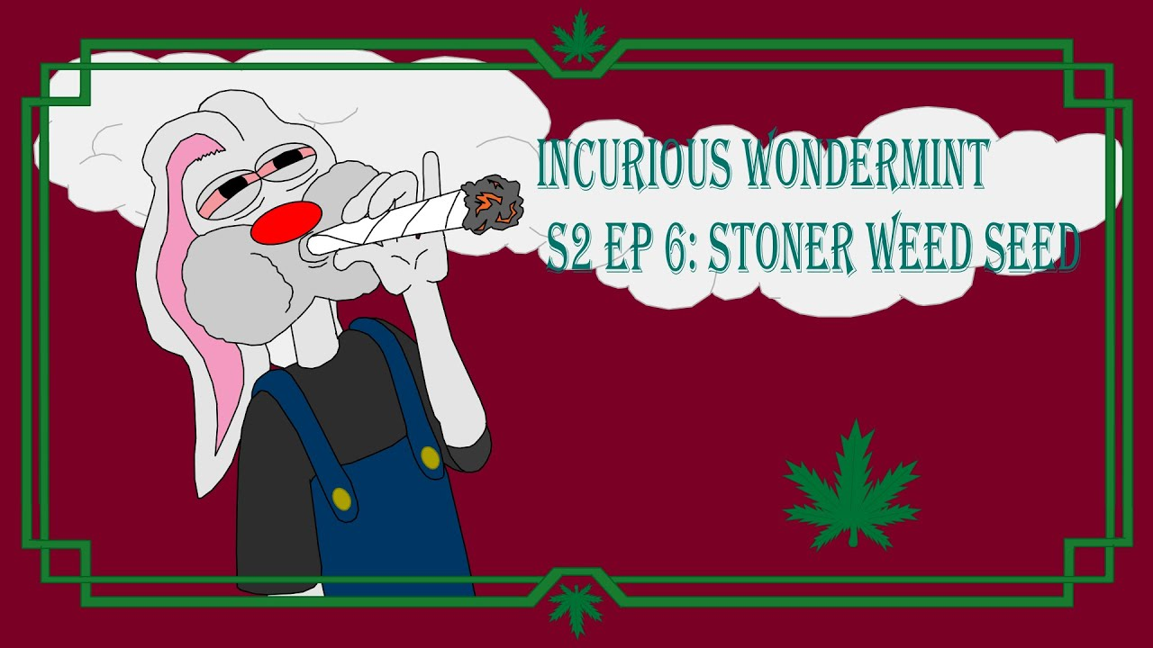 Download Incurious Wondermint S2 EP 6 Stoner Weed Seed