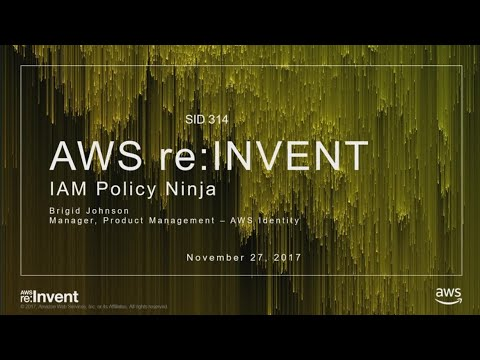 AWS re:Invent 2017: IAM Policy Ninja (SID314)