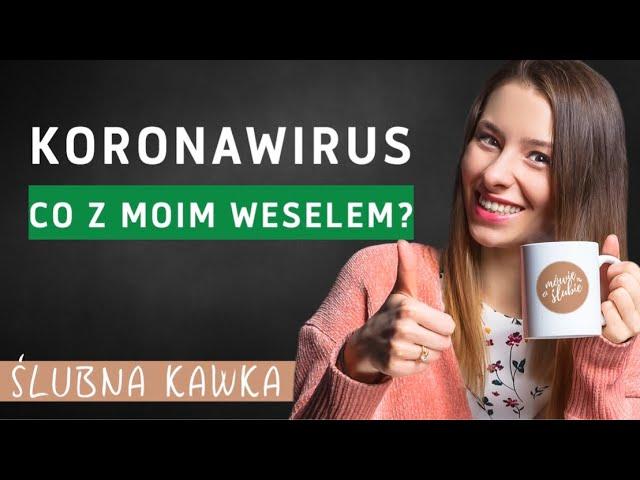 Koronawirus - co ze ślubem i weselem? | Ślubna Kawka | Mówię o ślubie