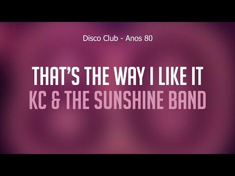 That's The Way I Like It - KC & The Sunshine Band