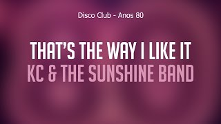 That's The Way I Like It - KC & The Sunshine Band (Disco Club Anos 80 - CD Oficial)