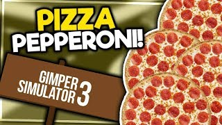 PIZZA PEPPERONI KAŻDY JĄ ZJE! - GIMPER SIMULATOR 3 #2
