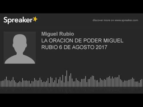 LA ORACION DE PODER MIGUEL RUBIO 6 DE AGOSTO 2017 (part 2 of 3, made with Spreaker)