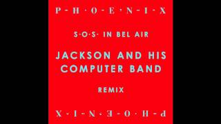 Phoenix - SOS In Bel Air (Jackson and His Computer Band Remix)