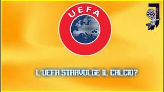[UEFA] L'UEFA STRAVOLGE IL CALCIO?