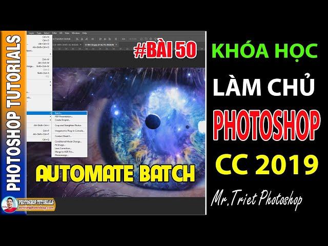 Bài 50: Automate Batch Tự Động Xử Lý Nhiều Ảnh 🔴 Làm Chủ Photoshop CC 2019