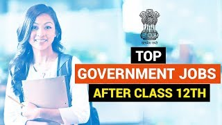 Top Government Jobs After class 12th