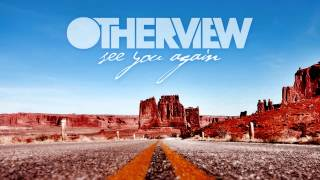 OtherView - See You Again...