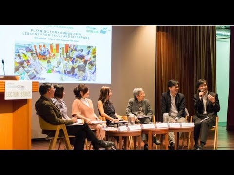 Panel: Planning for Communities: Lessons from Seoul and Singapore