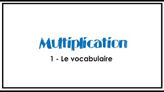 1 - La multiplication- vocabulaire