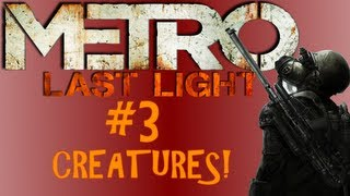 Metro Last Light: Creatures! #3 (PC Live commentary)