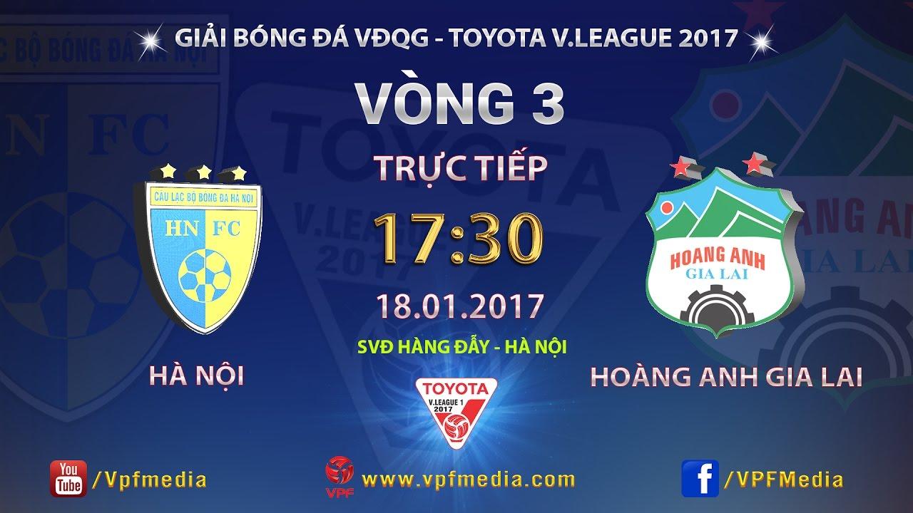 Hà Nội vs Hoàng Anh Gia Lai _ 18-01-2017