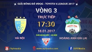 FULL | HÀ NỘI vs HOÀNG ANH GIA LAI (3-0) | VÒNG 3 V-LEAGUE 2017