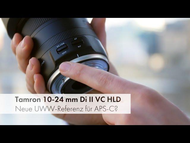 Tamron 10-24 mm Di II VC HLD - Ultraweitwinkel-Zoom-Objektiv für APS-C-Kameras im Test [Deutsch]