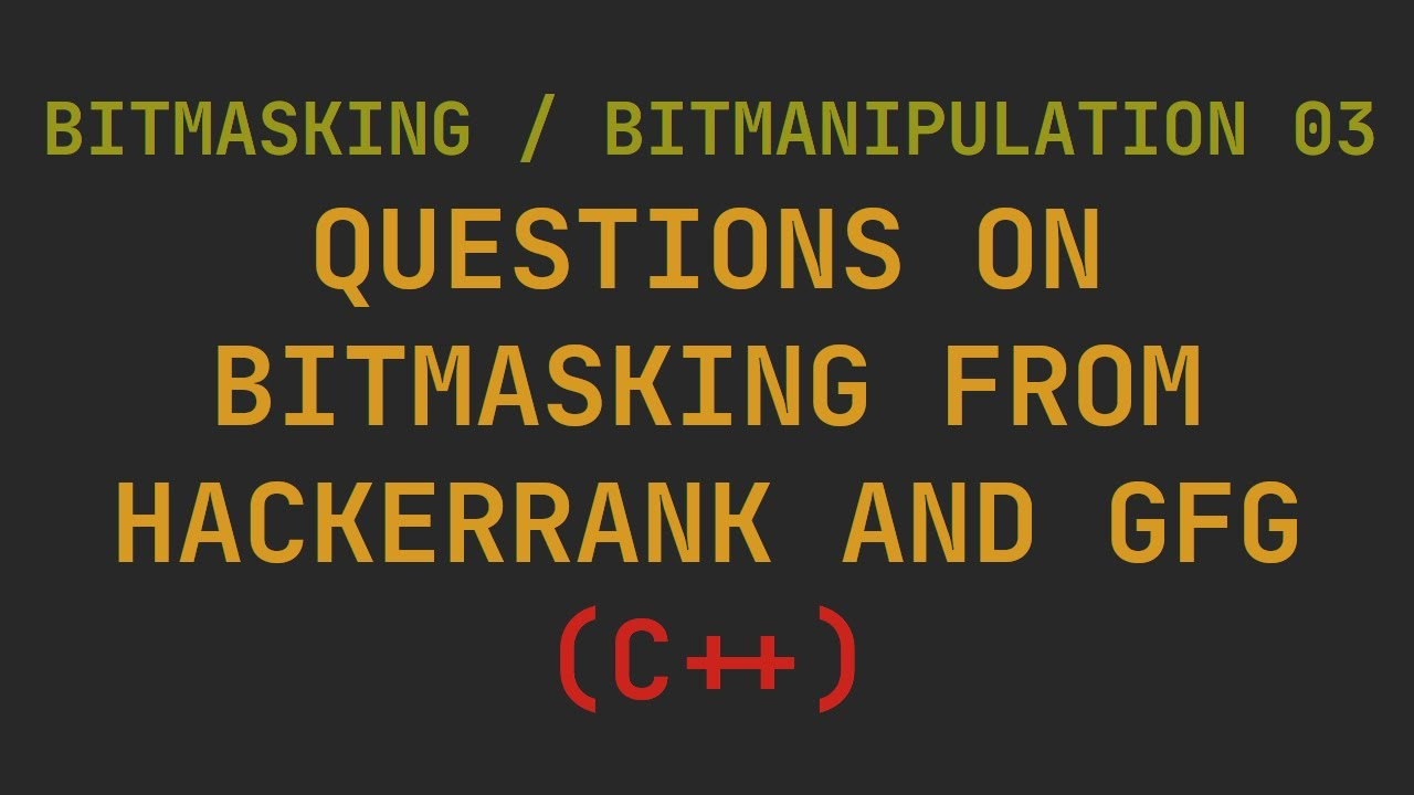 Bitmasking 03- Questions on Bitmasking from hackerrank and