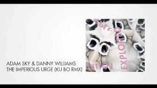 Adam Sky & Danny Williams - The Imperious Urge (Ku Bo Remix)