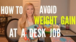 HOW TO AVOID WEIGHT GAIN AT A DESK JOB