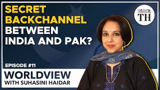 Worldview with Suhasini Haidar | A secret backchannel between India and Pakistan?
