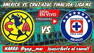 AMÉRICA VS CRUZ AZUL EN VIVO LIGA MX FINAL IDA (NARRACIÓN DE RADIO)