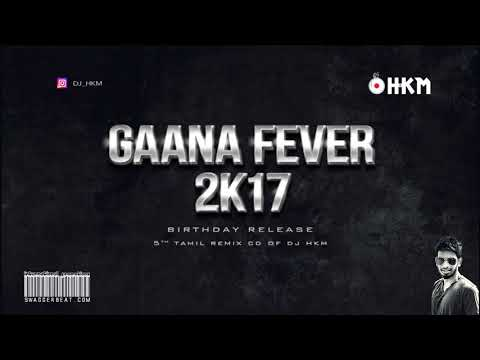 Gaana Fever 2k17 - ( Tamil Non stop Dance mix  )