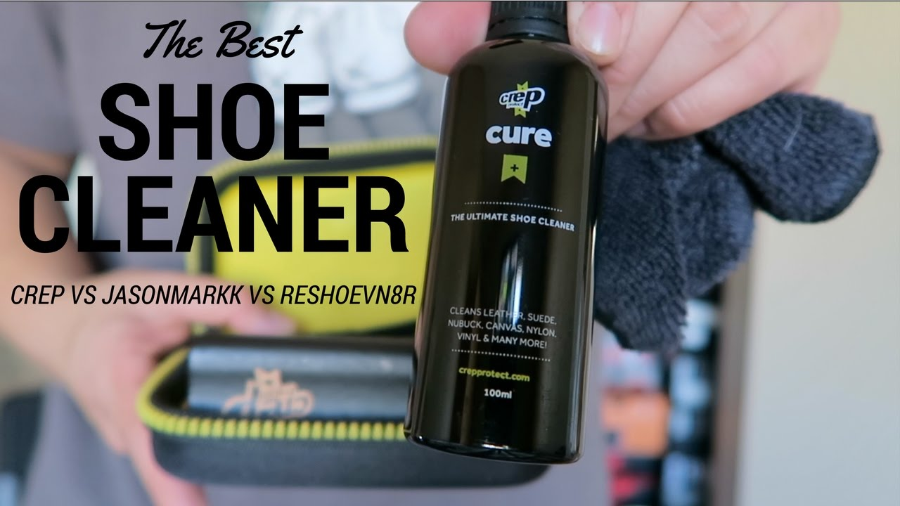 Best Shoe Cleaner Crep Vs Jason Markk