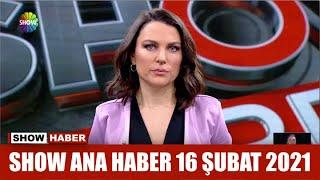 Show Ana Haber 16 Şubat 2021