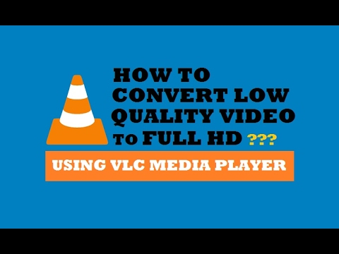 How to Convert Normal Video to Full HD Using VLC Media Player For Free