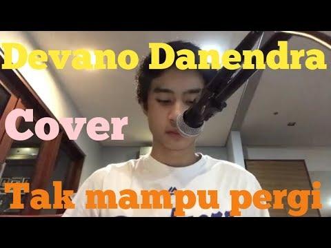 Free Download Devano Danendra - Tak Mampu Pergi (video Cover) Mp3 dan Mp4