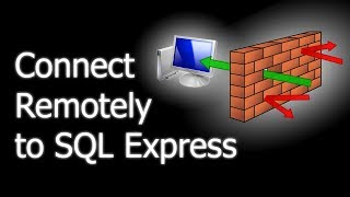 How to allow remote connections to SQL Server Express