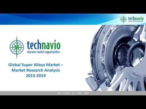 Global Super Alloys Market – Market Research Analysis 2015-2019