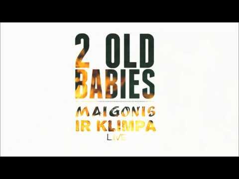 2 OLD BABIES - Maigonis Ir Klimpa