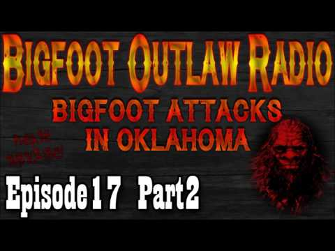 Bigfoot Attacks In Oklahoma! Bigfoot Outlaw Radio Ep17 Part