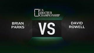 2017 US Amateur Championship - Brian Parks VS David Rowell