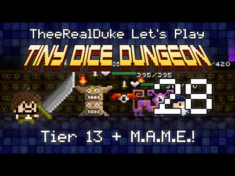 Tiny Dice Dungeon Episode 28: Tier 13 + M A M E ! - TheeRealDuke