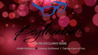 You're So Clumsy Babe [Boyfriend Roleplay][Care] ASMR