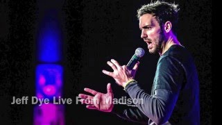 "Jeff Dye Stand Up  ""Live From Madison"" Gay?"