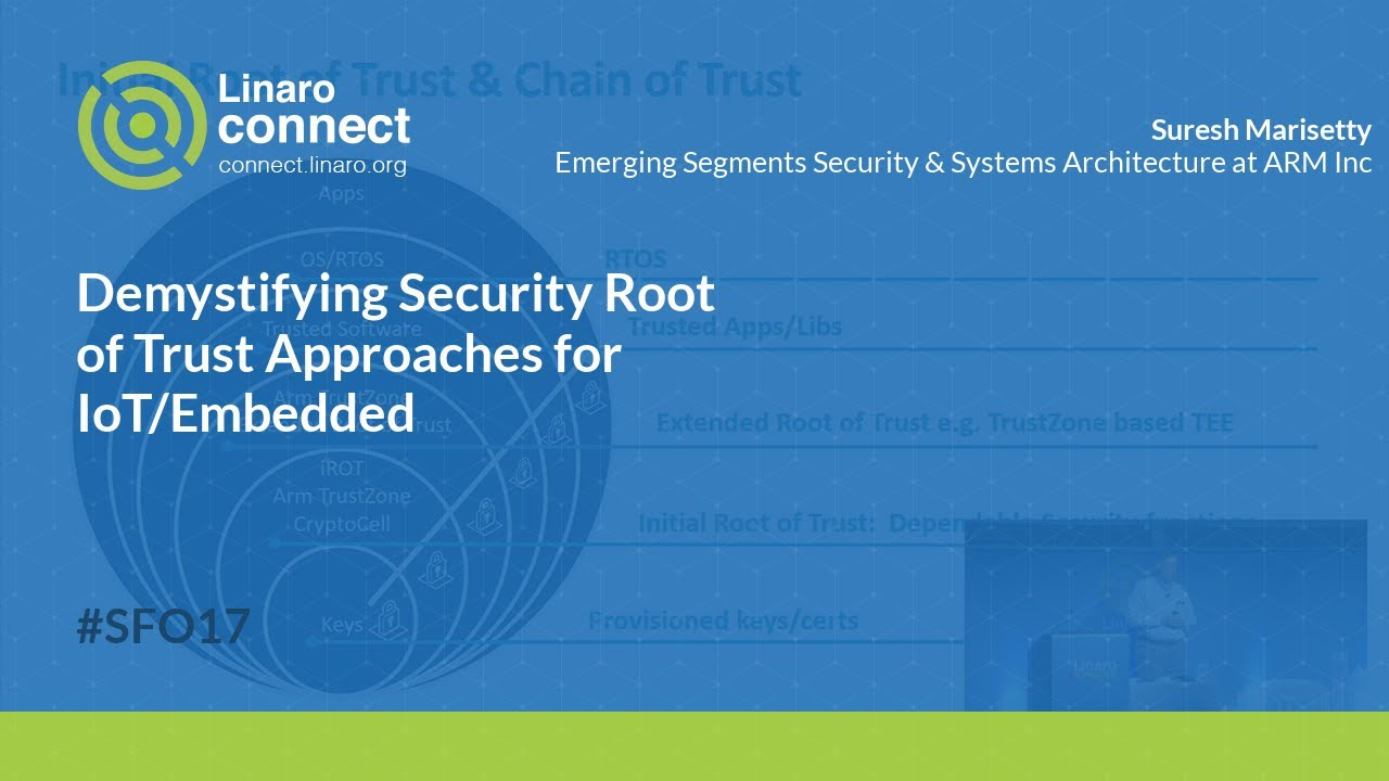 Demystifying Security Root of Trust Approaches for IoT/Embedded - SFO17-304
