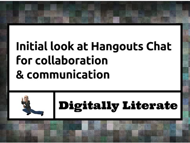 Initial look at Hangouts Chat for collaboration and communication