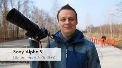 Sony Alpha 9 (FW v2.0) | Die zu teure Sony Alpha 7R III+ oder Canons Albtraum? [Deutsch]