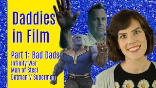 Daddies in Film: Bad Dads (INFINITY WAR, MAN OF STEEL, BATMAN V SUPERMAN)