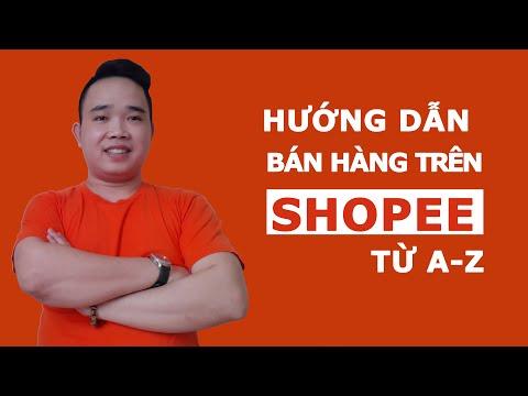 Hướng dẫn bán hàng trên shopee hiệu quả từ A-Z - Bán hàng shopee 2020