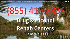 Christian Drug and Alcohol Treatment Centers Lake Wales FL (855) 419-8836 Alcohol Recovery Rehab