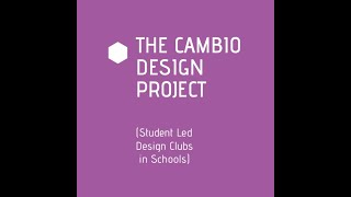 The Cambio Design Project (Student Led Design Clubs in Schools) - Video Teaser