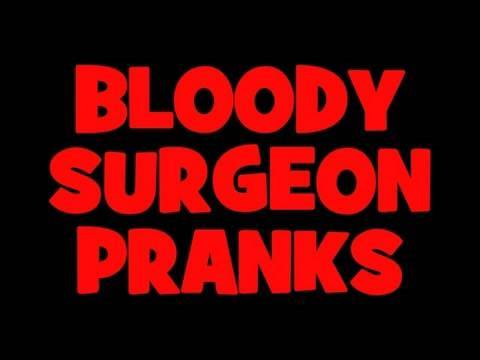 Bloody Surgeon Pranks