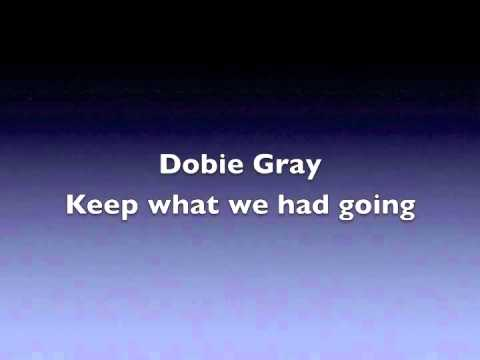 Dobie Gray   Keep what we had going