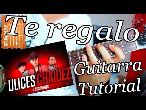 Te regalo - Guitarra Acordes Tutorial - Ulices Chaidez y sus Plebes