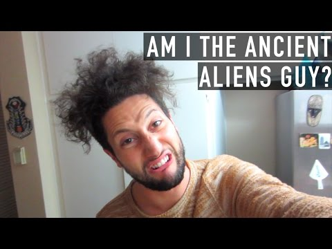 Am I The Ancient Aliens Guy?