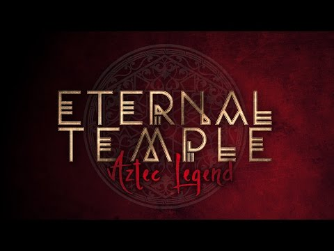 ETERNAL TEMPLE - Aztec Legend