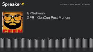 GPR – GenCon Post Mortem